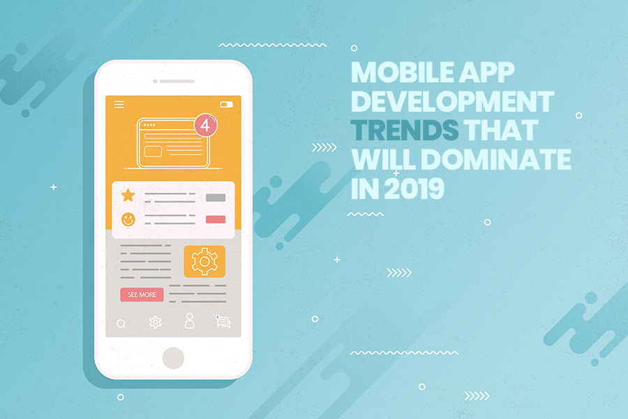 Top Mobile Application Development Trends That Will Dominate in 2019