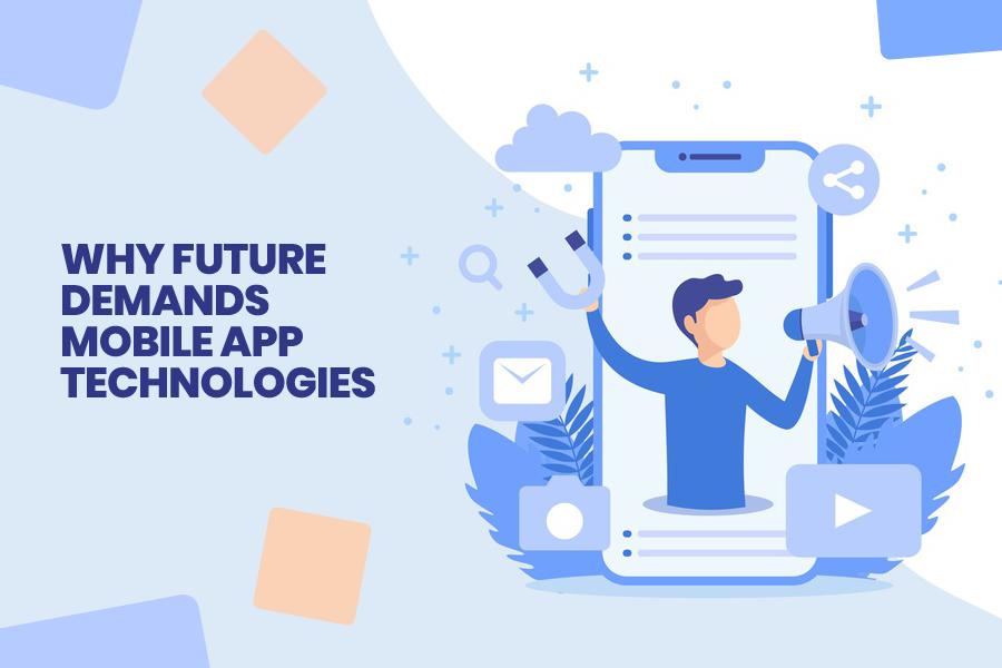 Future Demands Mobile App Technologies?